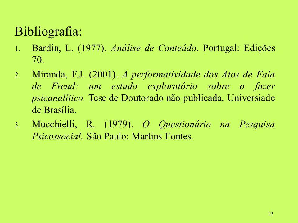 19 Bibliografia: 1. Bardin, L. (1977). Análise de Conteúdo. Portugal: Edições 70. 2. Miranda, F.J. (2001). A performatividade dos Atos de Fala de Freu