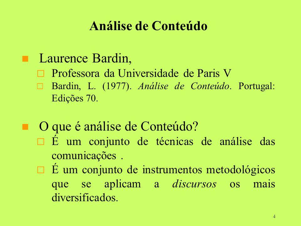 4 Análise de Conteúdo Laurence Bardin, Professora da Universidade de Paris V Bardin, L. (1977). Análise de Conteúdo. Portugal: Edições 70. O que é aná