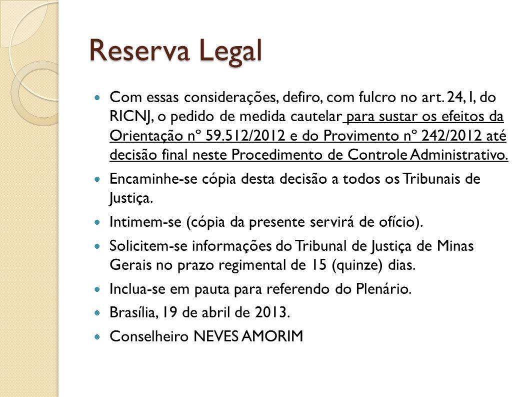 Reserva Legal Com essas considerações, defiro, com fulcro no art. 24, I, do RICNJ, o pedido de medida cautelar para sustar os efeitos da Orientação nº
