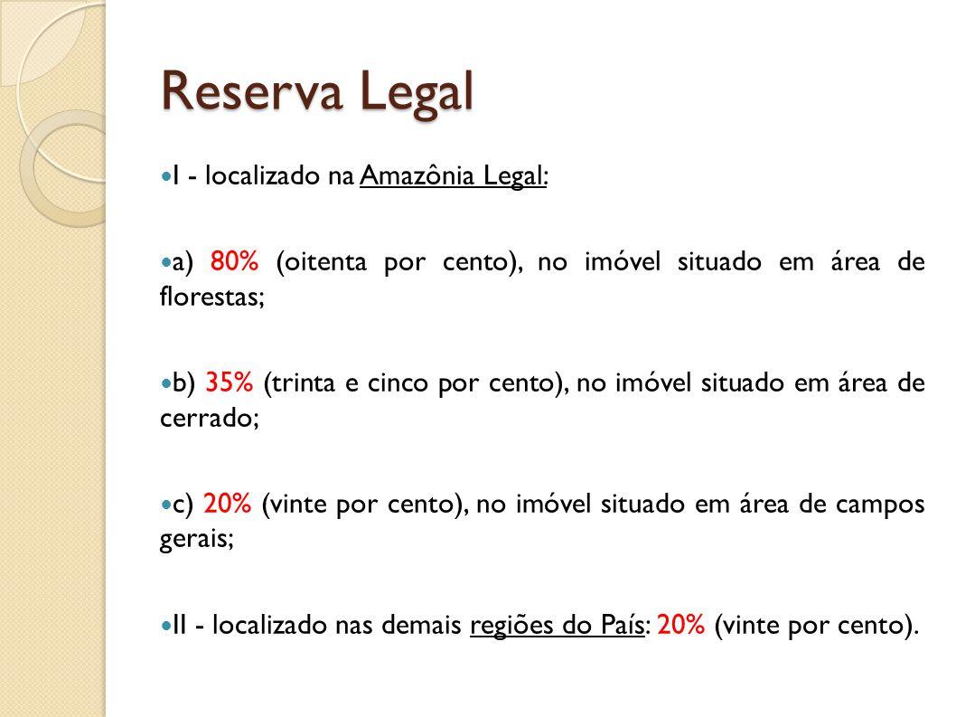 Reserva Legal I - localizado na Amazônia Legal: a) 80% (oitenta por cento), no imóvel situado em área de florestas; b) 35% (trinta e cinco por cento),
