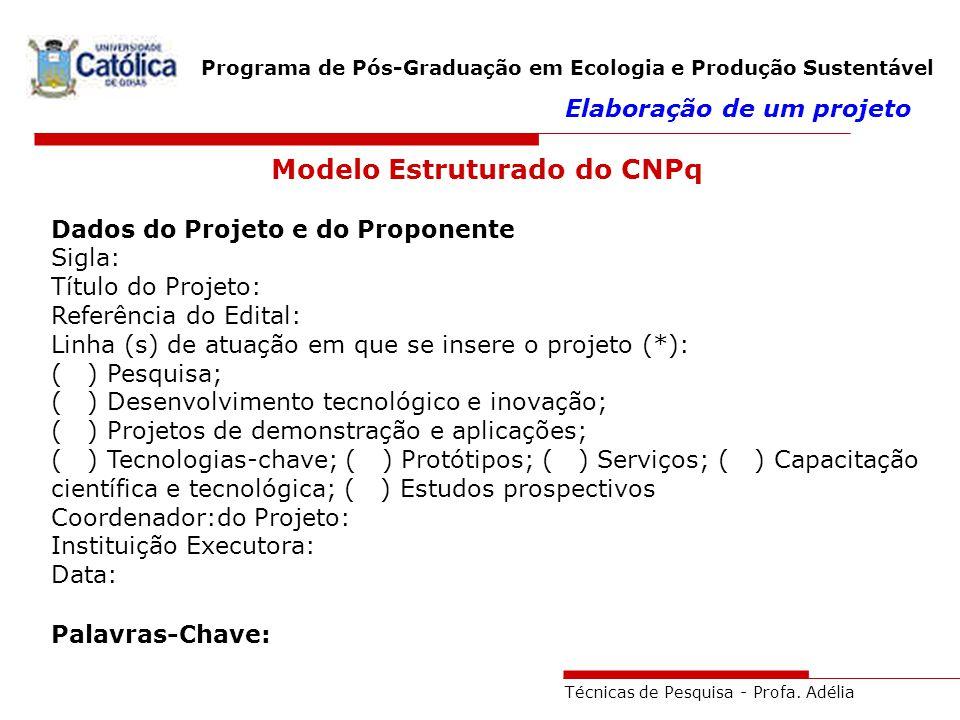 Técnicas de Pesquisa - Profa. Adélia Programa de Pós-Graduação em Ecologia e Produção Sustentável Elaboração de um projeto Modelo Estruturado do CNPq
