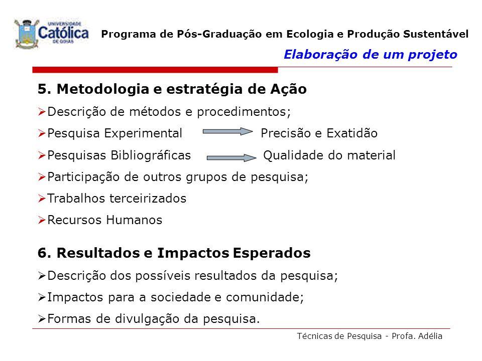 Técnicas de Pesquisa - Profa. Adélia Programa de Pós-Graduação em Ecologia e Produção Sustentável 5. Metodologia e estratégia de Ação Descrição de mét