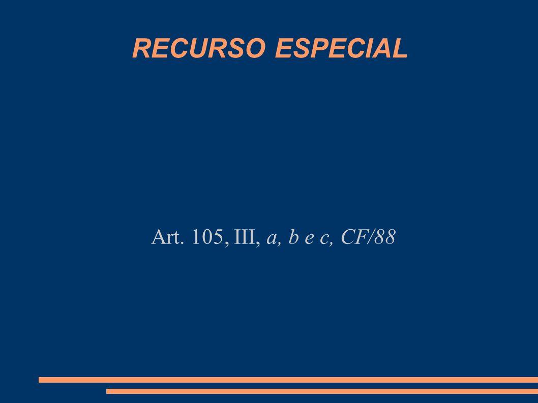 RECURSO ESPECIAL Art. 105, III, a, b e c, CF/88