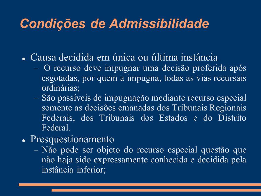 Condições de Admissibilidade Causa decidida em única ou última instância O recurso deve impugnar uma decisão proferida após esgotadas, por quem a impu