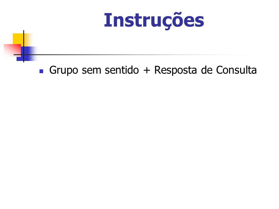 Instruções Grupo sem sentido + Resposta de Consulta