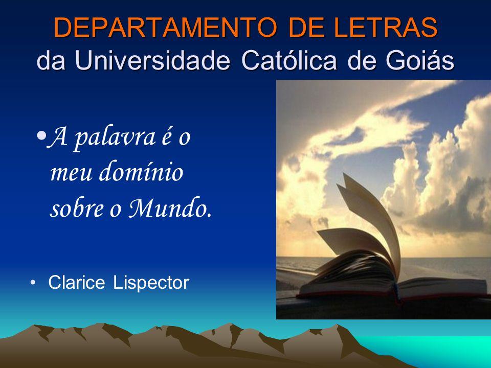 DEPARTAMENTO DE LETRAS da Universidade Católica de Goiás A palavra é o meu domínio sobre o Mundo. Clarice Lispector