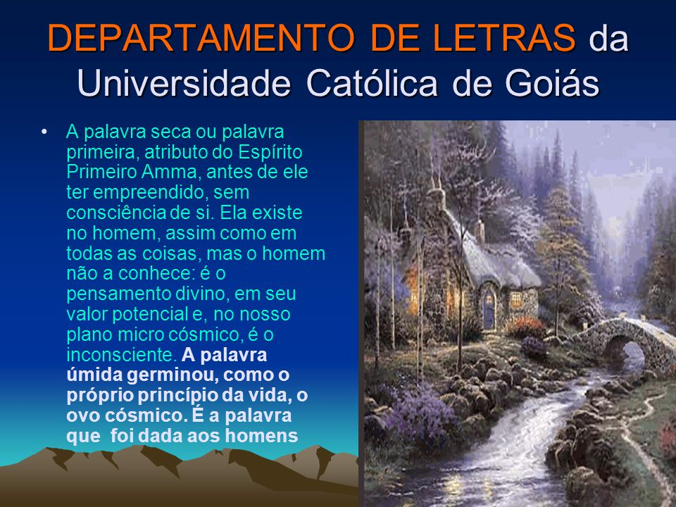 DEPARTAMENTO DE LETRAS da Universidade Católica de Goiás A palavra seca ou palavra primeira, atributo do Espírito Primeiro Amma, antes de ele ter empreendido, sem consciência de si.