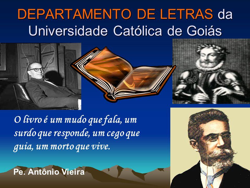 DEPARTAMENTO DE LETRAS da Universidade Católica de Goiás O livro é um mudo que fala, um surdo que responde, um cego que guia, um morto que vive. Pe. A