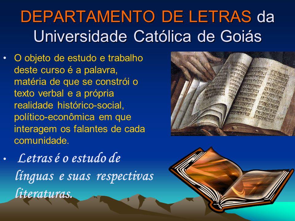 DEPARTAMENTO DE LETRAS da Universidade Católica de Goiás Mercado de trabalho Os licenciados em Letras atuam no magistério de 1º, 2º e 3º graus, como professores de Literatura, Línguas Portuguesa, Inglesa, e Espanhola.