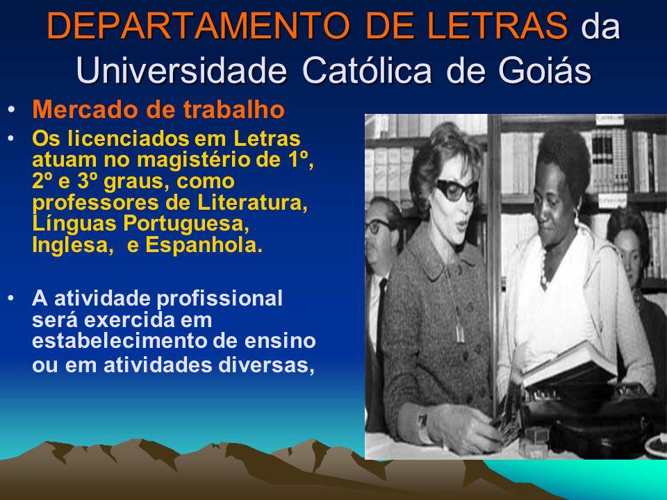 DEPARTAMENTO DE LETRAS da Universidade Católica de Goiás Mercado de trabalho Os licenciados em Letras atuam no magistério de 1º, 2º e 3º graus, como p