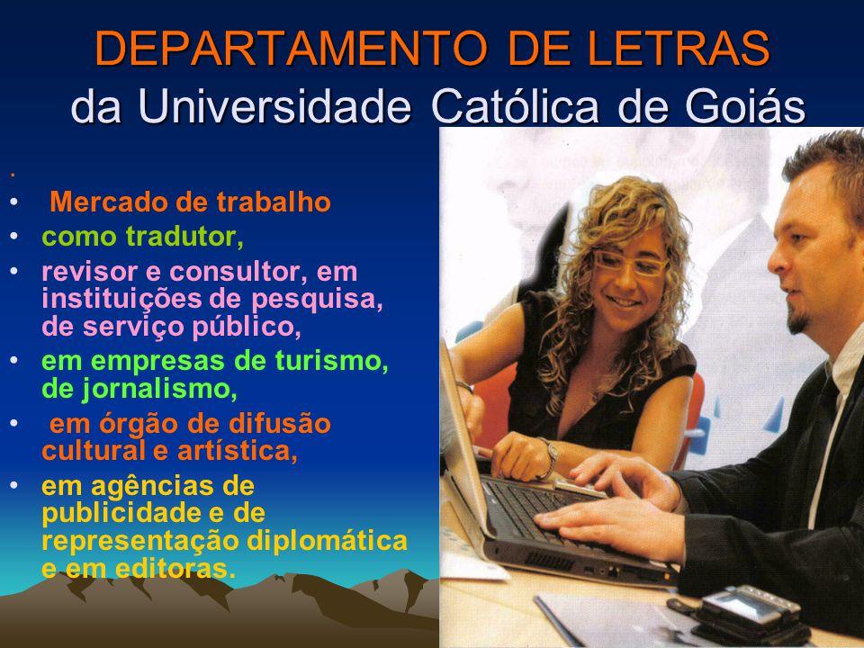 DEPARTAMENTO DE LETRAS da Universidade Católica de Goiás. Mercado de trabalho como tradutor, revisor e consultor, em instituições de pesquisa, de serv