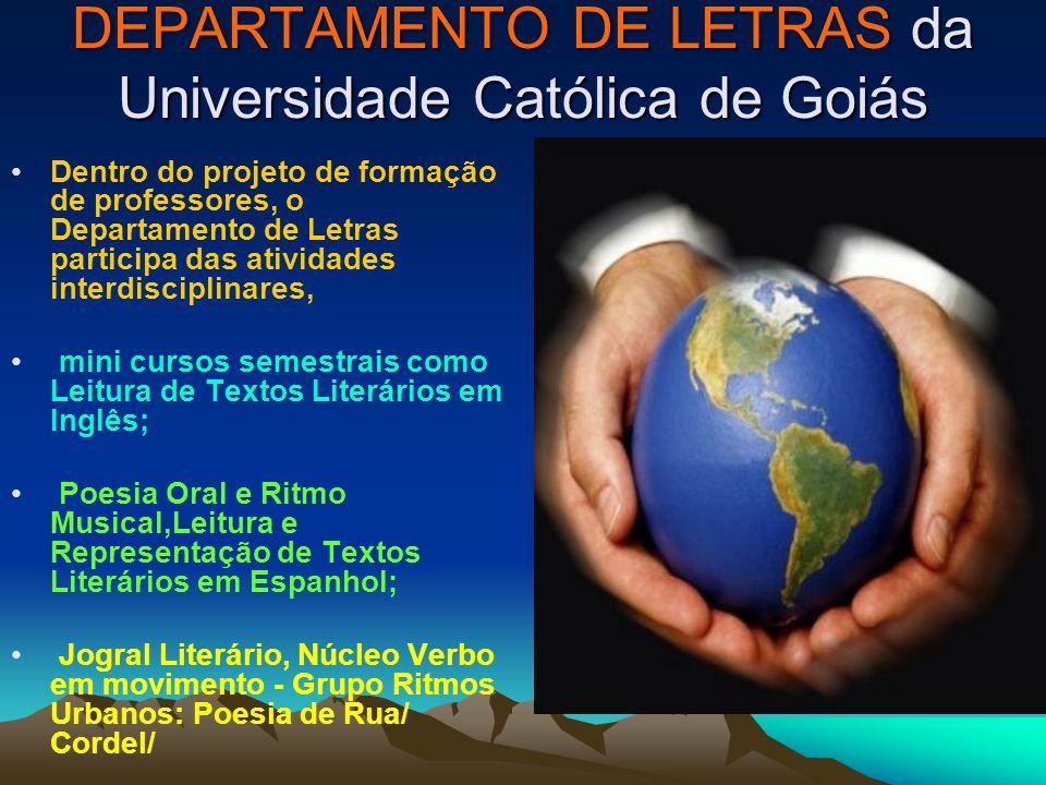 DEPARTAMENTO DE LETRAS da Universidade Católica de Goiás Dentro do projeto de formação de professores, o Departamento de Letras participa das atividad