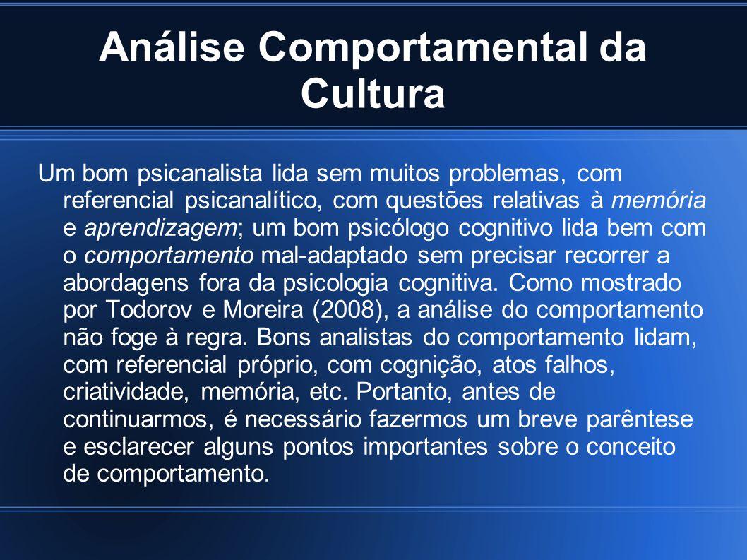 Análise Comportamental da Cultura Um bom psicanalista lida sem muitos problemas, com referencial psicanalítico, com questões relativas à memória e apr