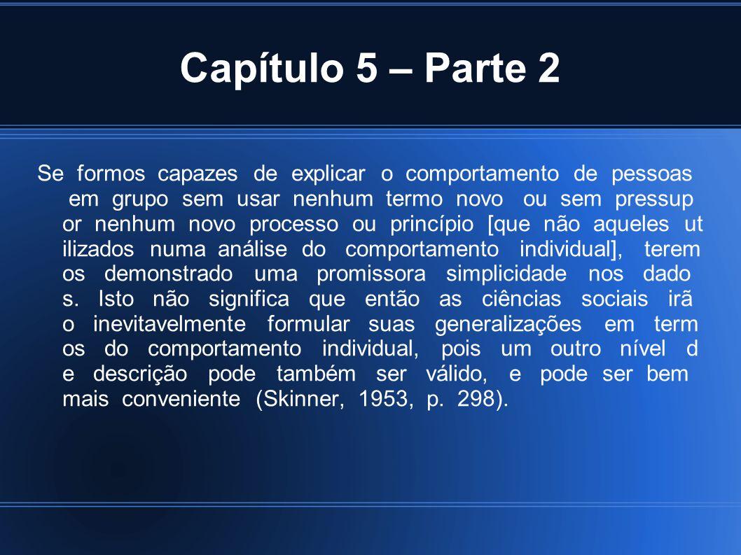 Capítulo 5 – Parte 2 Se formos capazes de explicar o comportamento de pessoas em grupo sem usar nenhum termo novo ou sem pressup or nenhum novo proces