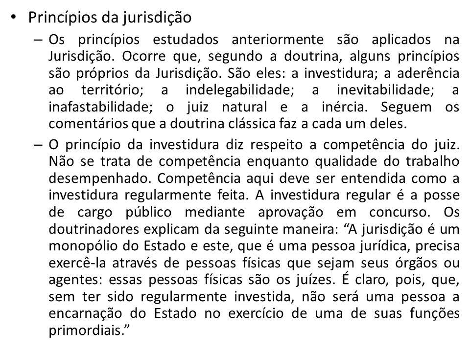 Princípios da jurisdição – Os princípios estudados anteriormente são aplicados na Jurisdição. Ocorre que, segundo a doutrina, alguns princípios são pr