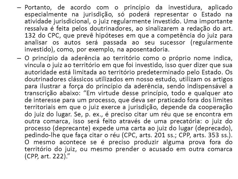 – Portanto, de acordo com o princípio da investidura, aplicado especialmente na jurisdição, só poderá representar o Estado na atividade jurisdicional,