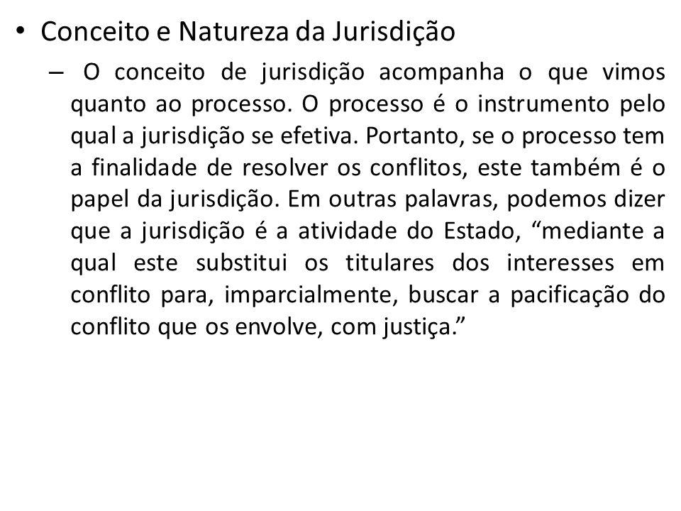 Conceito e Natureza da Jurisdição – O conceito de jurisdição acompanha o que vimos quanto ao processo. O processo é o instrumento pelo qual a jurisdiç