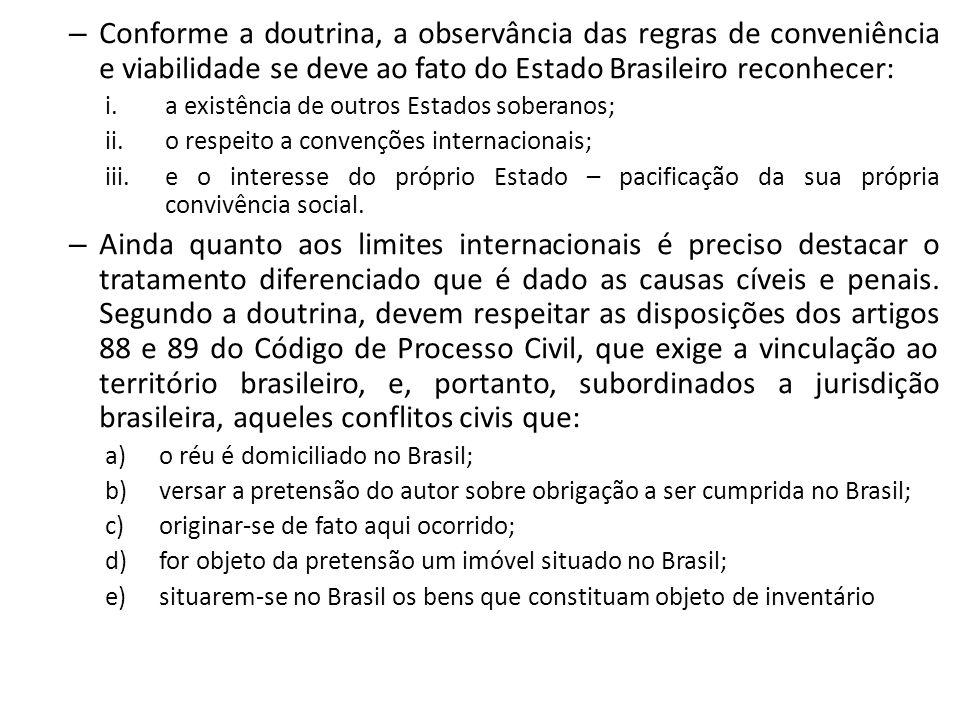 – Conforme a doutrina, a observância das regras de conveniência e viabilidade se deve ao fato do Estado Brasileiro reconhecer: i.a existência de outro