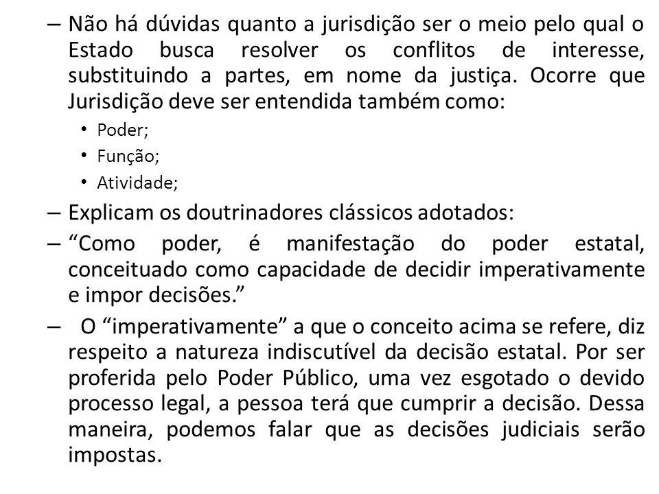 – Não há dúvidas quanto a jurisdição ser o meio pelo qual o Estado busca resolver os conflitos de interesse, substituindo a partes, em nome da justiça