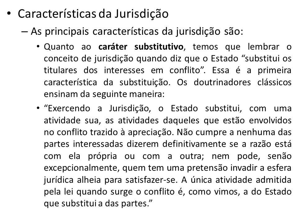 Características da Jurisdição – As principais características da jurisdição são: Quanto ao caráter substitutivo, temos que lembrar o conceito de juris