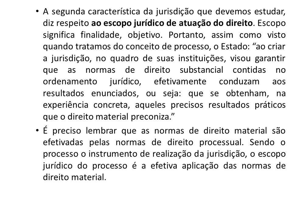 A segunda característica da jurisdição que devemos estudar, diz respeito ao escopo jurídico de atuação do direito. Escopo significa finalidade, objeti