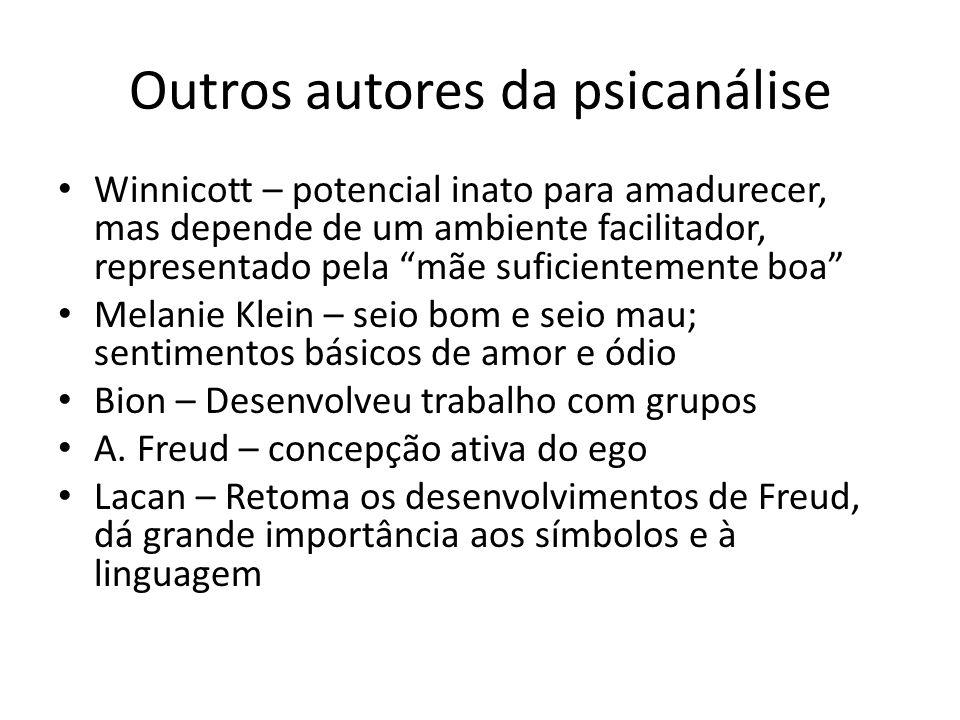Outros autores da psicanálise Winnicott – potencial inato para amadurecer, mas depende de um ambiente facilitador, representado pela mãe suficientemen