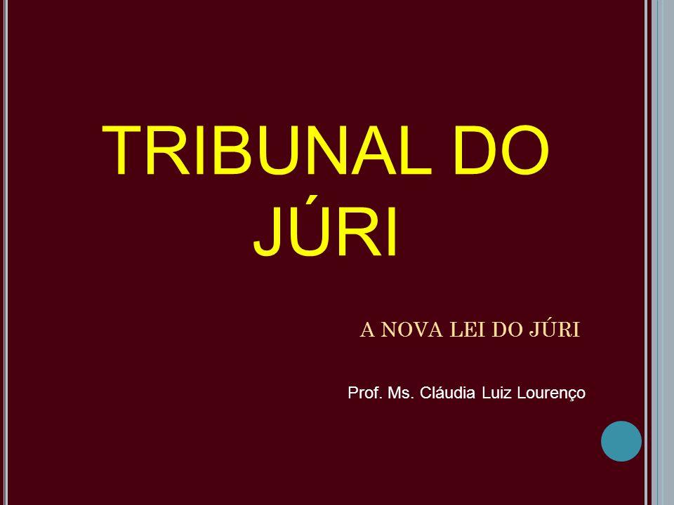 TRIBUNAL DO JÚRI A NOVA LEI DO JÚRI Prof. Ms. Cláudia Luiz Lourenço