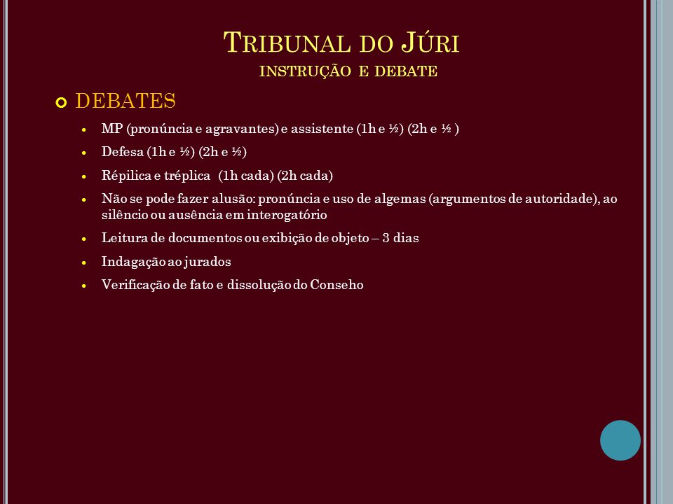 T RIBUNAL DO J ÚRI INSTRUÇÃO E DEBATE DEBATES MP (pronúncia e agravantes) e assistente (1h e ½) (2h e ½ ) Defesa (1h e ½) (2h e ½) Répilica e tréplica