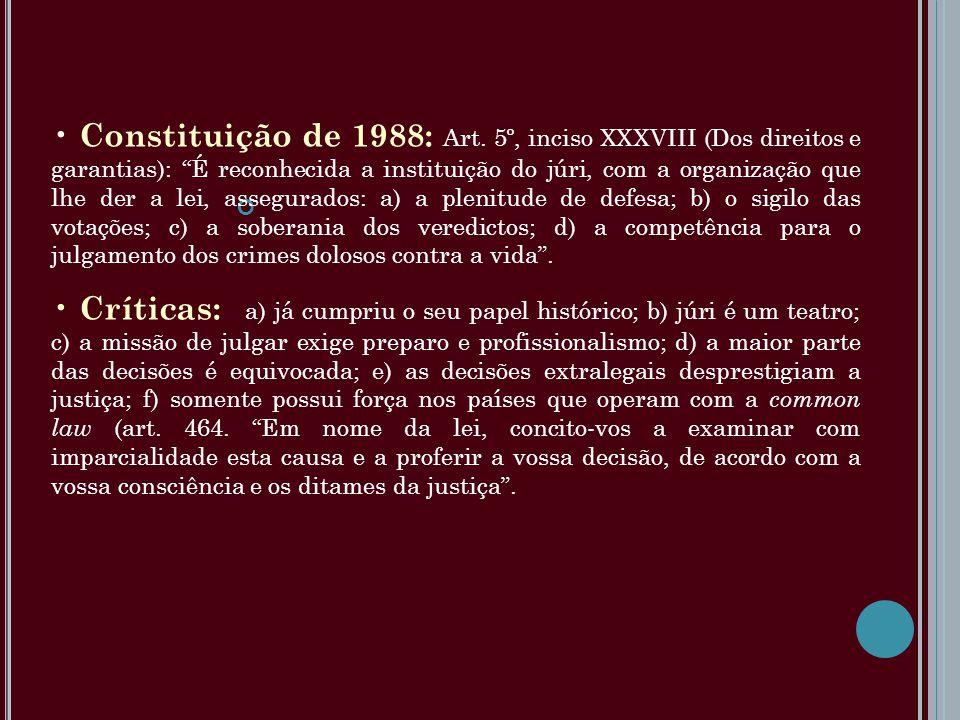 Constituição de 1988: Art. 5º, inciso XXXVIII (Dos direitos e garantias): É reconhecida a instituição do júri, com a organização que lhe der a lei, as