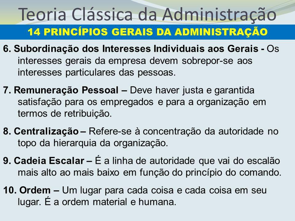 Teoria Clássica da Administração 6. Subordinação dos Interesses Individuais aos Gerais - Os interesses gerais da empresa devem sobrepor-se aos interes