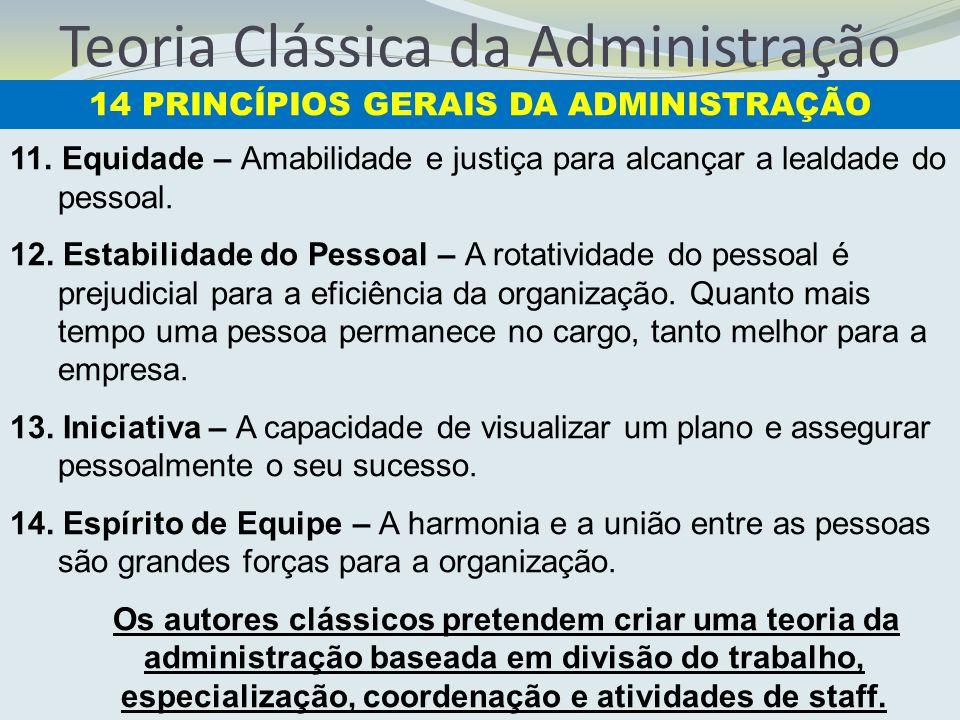 Teoria Clássica da Administração 11. Equidade – Amabilidade e justiça para alcançar a lealdade do pessoal. 12. Estabilidade do Pessoal – A rotatividad