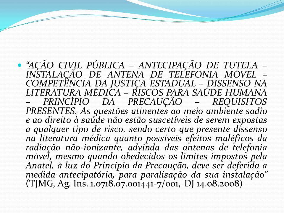 AÇÃO CIVIL PÚBLICA – ANTECIPAÇÃO DE TUTELA – INSTALAÇÃO DE ANTENA DE TELEFONIA MÓVEL – COMPETÊNCIA DA JUSTIÇA ESTADUAL – DISSENSO NA LITERATURA MÉDICA