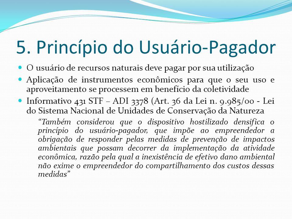 5. Princípio do Usuário-Pagador O usuário de recursos naturais deve pagar por sua utilização Aplicação de instrumentos econômicos para que o seu uso e