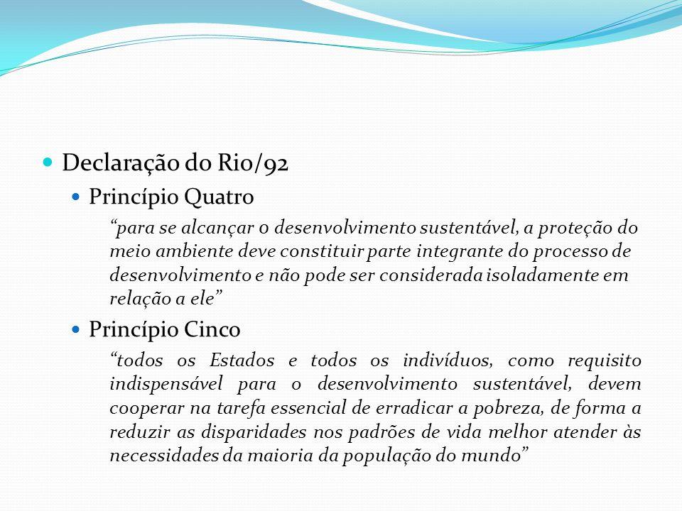 Declaração do Rio/92 Princípio Quatro para se alcançar 0 desenvolvimento sustentável, a proteção do meio ambiente deve constituir parte integrante do
