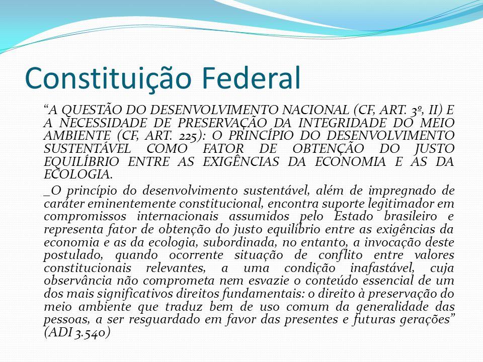 Constituição Federal A QUESTÃO DO DESENVOLVIMENTO NACIONAL (CF, ART. 3º, II) E A NECESSIDADE DE PRESERVAÇÃO DA INTEGRIDADE DO MEIO AMBIENTE (CF, ART.