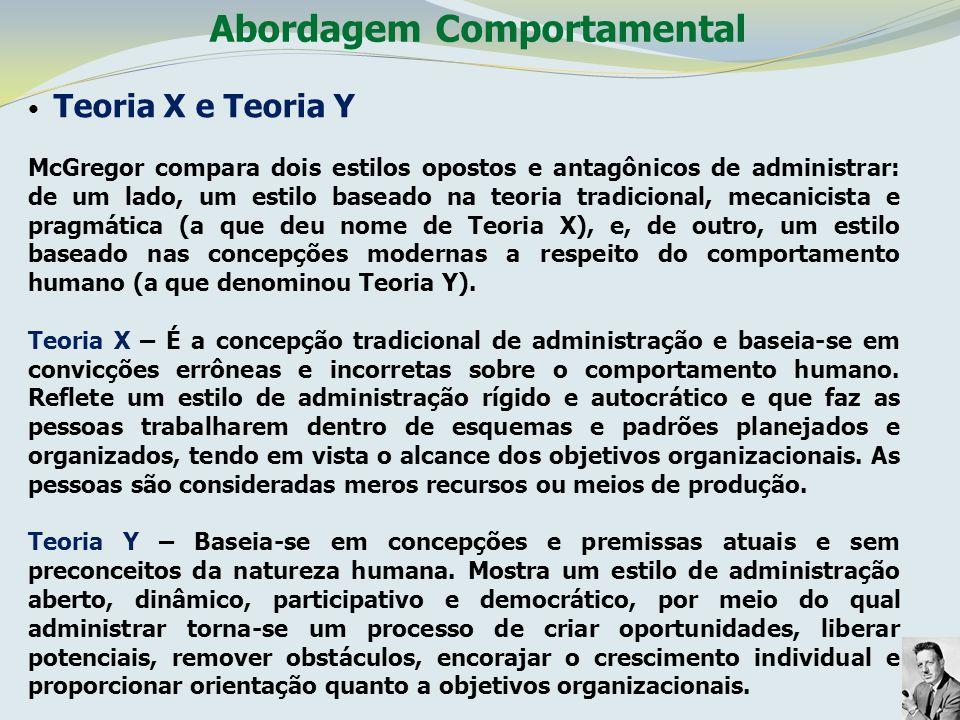 Abordagem Comportamental Teoria X e Teoria Y McGregor compara dois estilos opostos e antagônicos de administrar: de um lado, um estilo baseado na teor