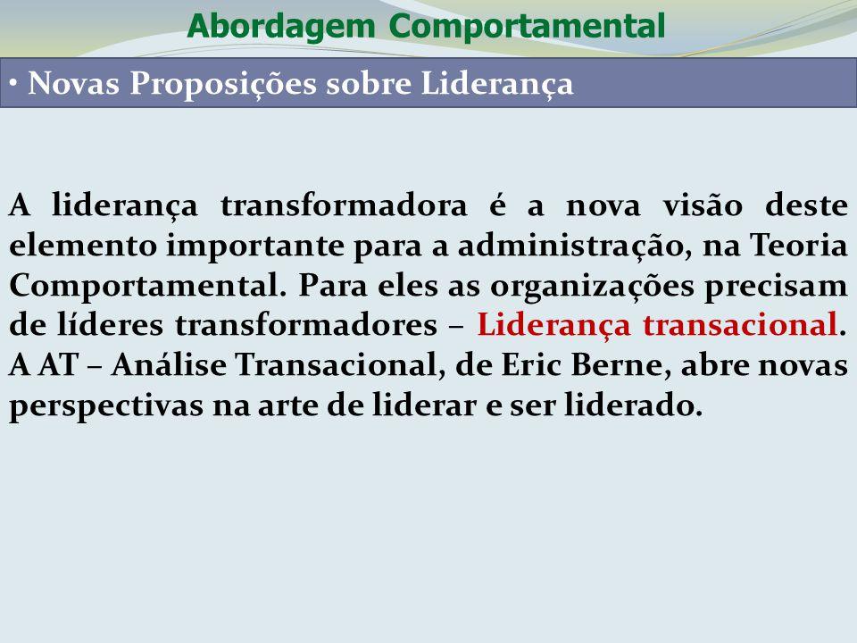 Abordagem Comportamental Novas Proposições sobre Liderança A liderança transformadora é a nova visão deste elemento importante para a administração, n