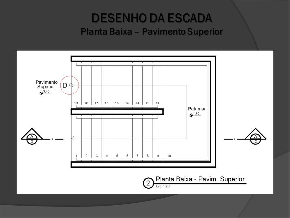 DESENHO DA ESCADA Planta Baixa – Pavimento Superior