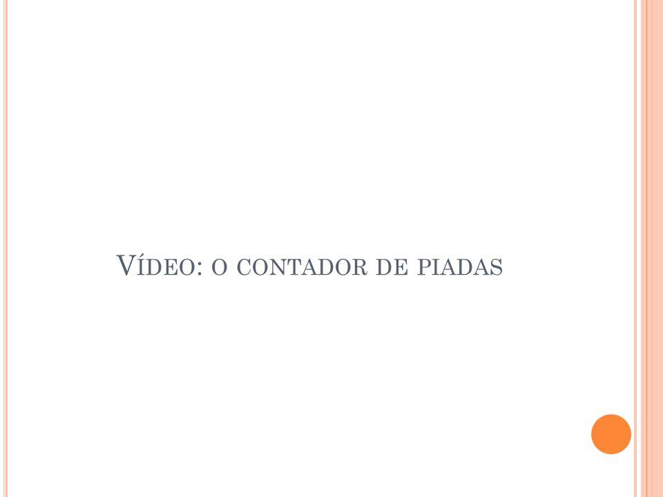 V ÍDEO : O CONTADOR DE PIADAS