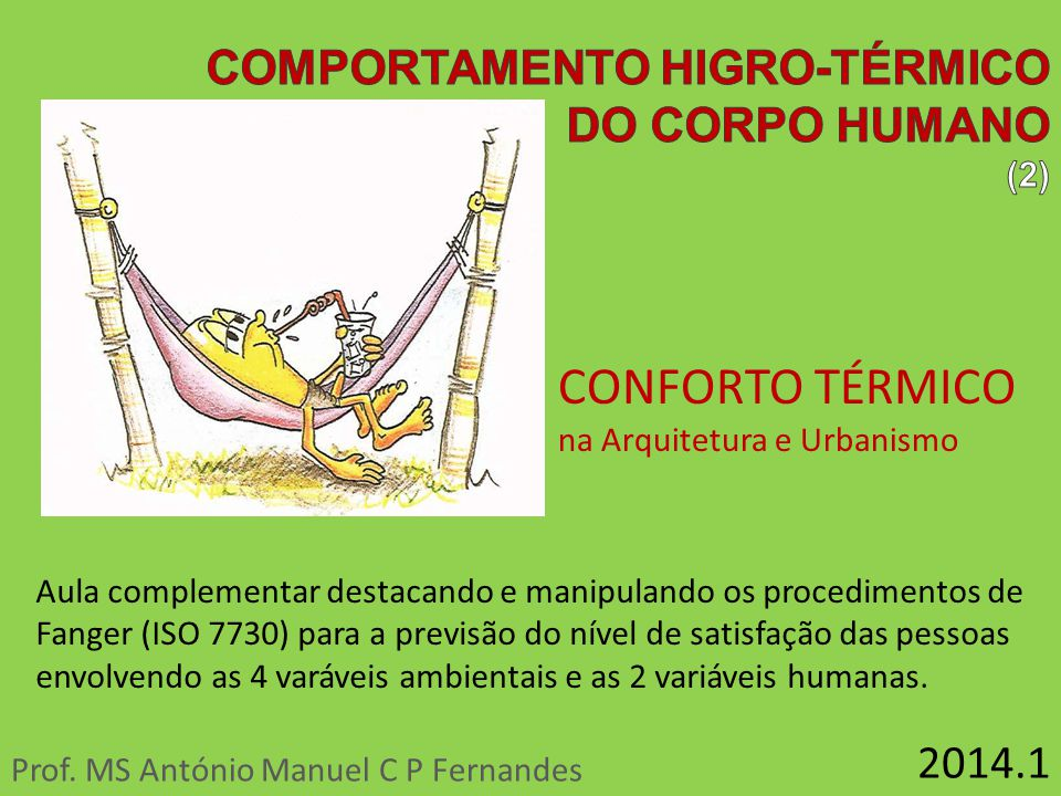 Prof. MS António Manuel C P Fernandes 2014.1 CONFORTO TÉRMICO na Arquitetura e Urbanismo Aula complementar destacando e manipulando os procedimentos d