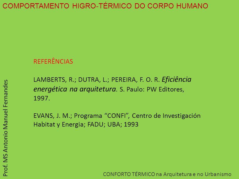 COMPORTAMENTO HIGRO-TÉRMICO DO CORPO HUMANO CONFORTO TÉRMICO na Arquitetura e no Urbanismo Prof. MS Antonio Manuel Fernandes REFERÊNCIAS LAMBERTS, R.;