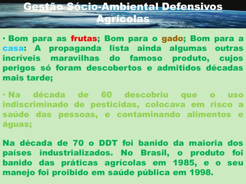 Gestão Sócio-Ambiental Defensivos Agrícolas Na década de 60 descobriu que o uso indiscriminado de pesticidas, colocava em risco a saúde das pessoas, e