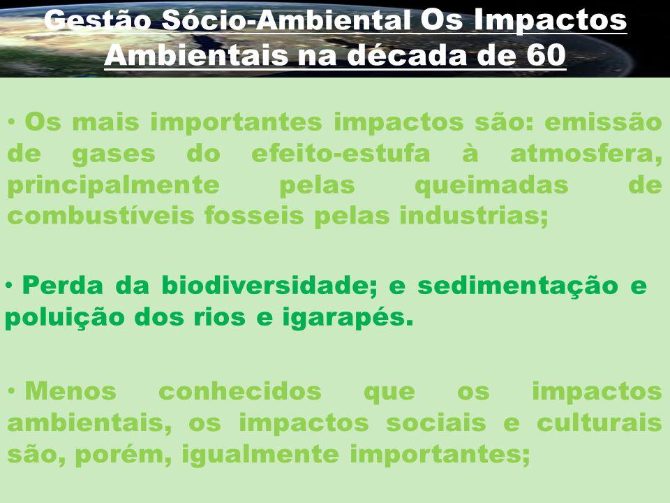 Gestão Sócio-Ambiental Os Impactos Ambientais na década de 60 Os mais importantes impactos são: emissão de gases do efeito-estufa à atmosfera, princip