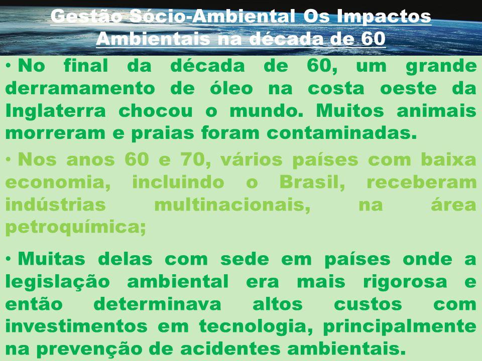 Gestão Sócio-Ambiental Os Impactos Ambientais na década de 60 Nos anos 60 e 70, vários países com baixa economia, incluindo o Brasil, receberam indúst