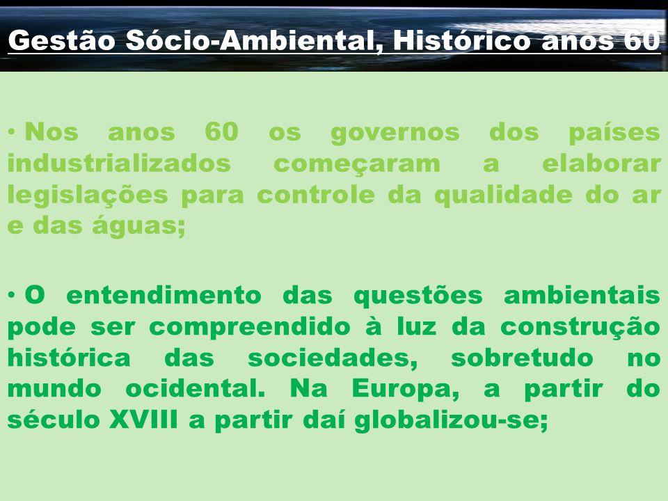 Gestão Sócio-Ambiental, Histórico anos 60 Nos anos 60 os governos dos países industrializados começaram a elaborar legislações para controle da qualid