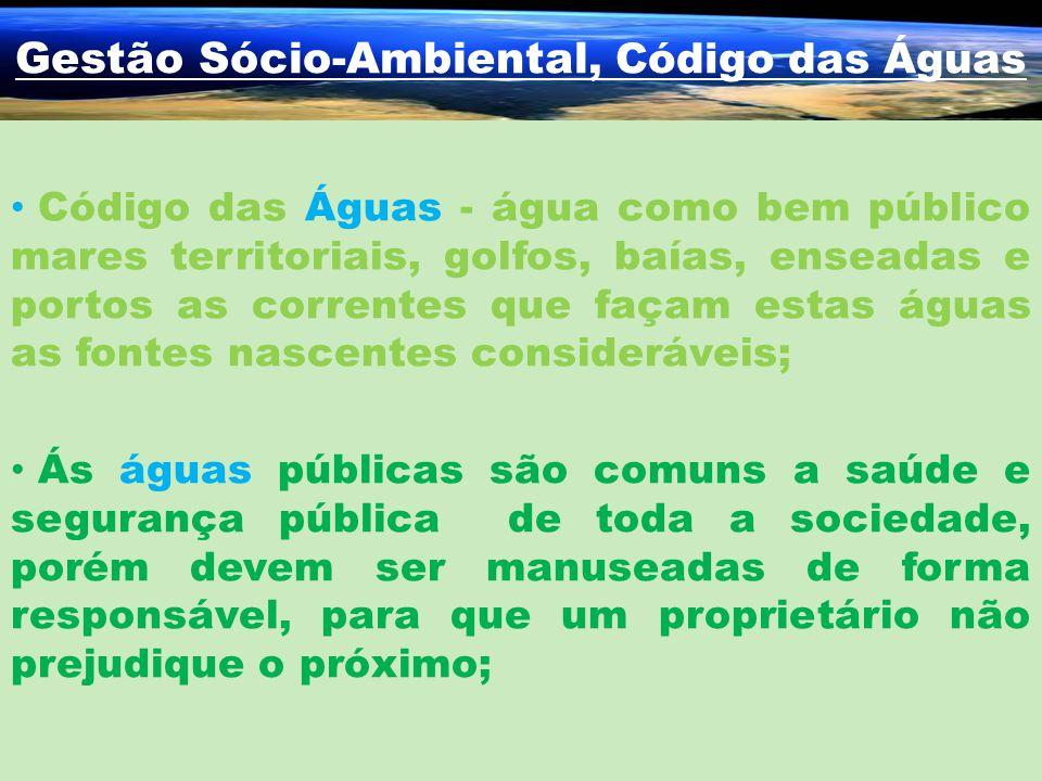Gestão Sócio-Ambiental, Código das Águas Código das Águas - água como bem público mares territoriais, golfos, baías, enseadas e portos as correntes qu