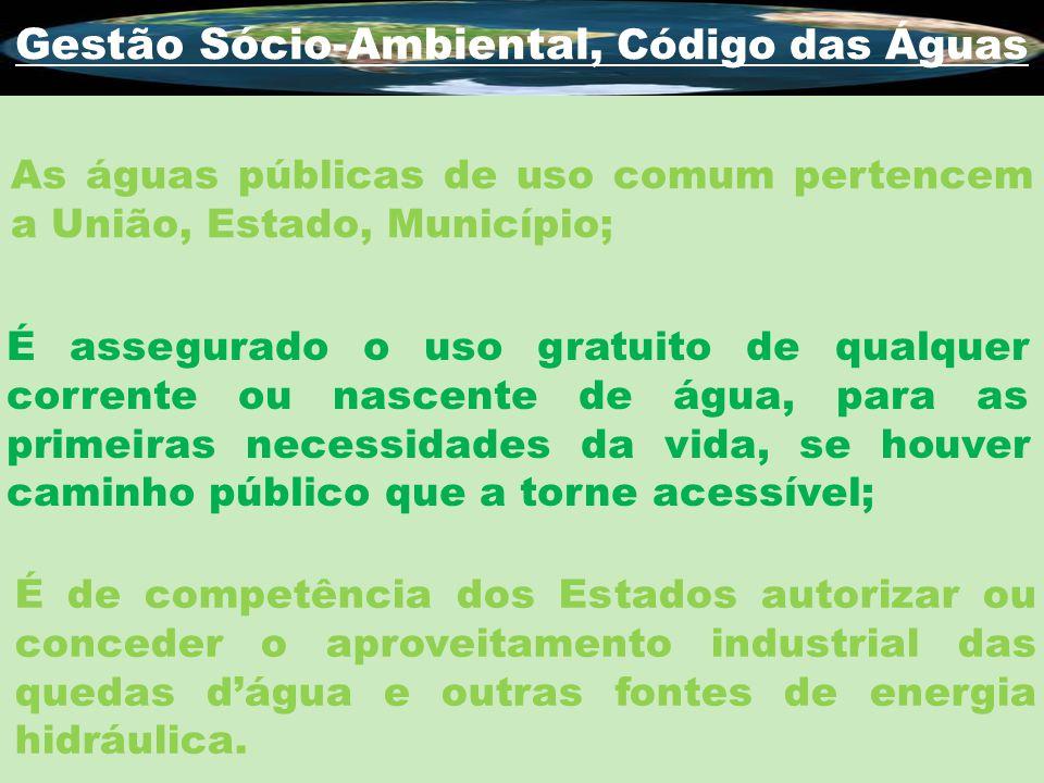 Gestão Sócio-Ambiental, Código das Águas As águas públicas de uso comum pertencem a União, Estado, Município; É assegurado o uso gratuito de qualquer