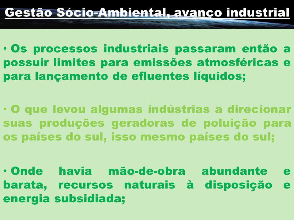 Gestão Sócio-Ambiental, avanço industrial Os processos industriais passaram então a possuir limites para emissões atmosféricas e para lançamento de ef