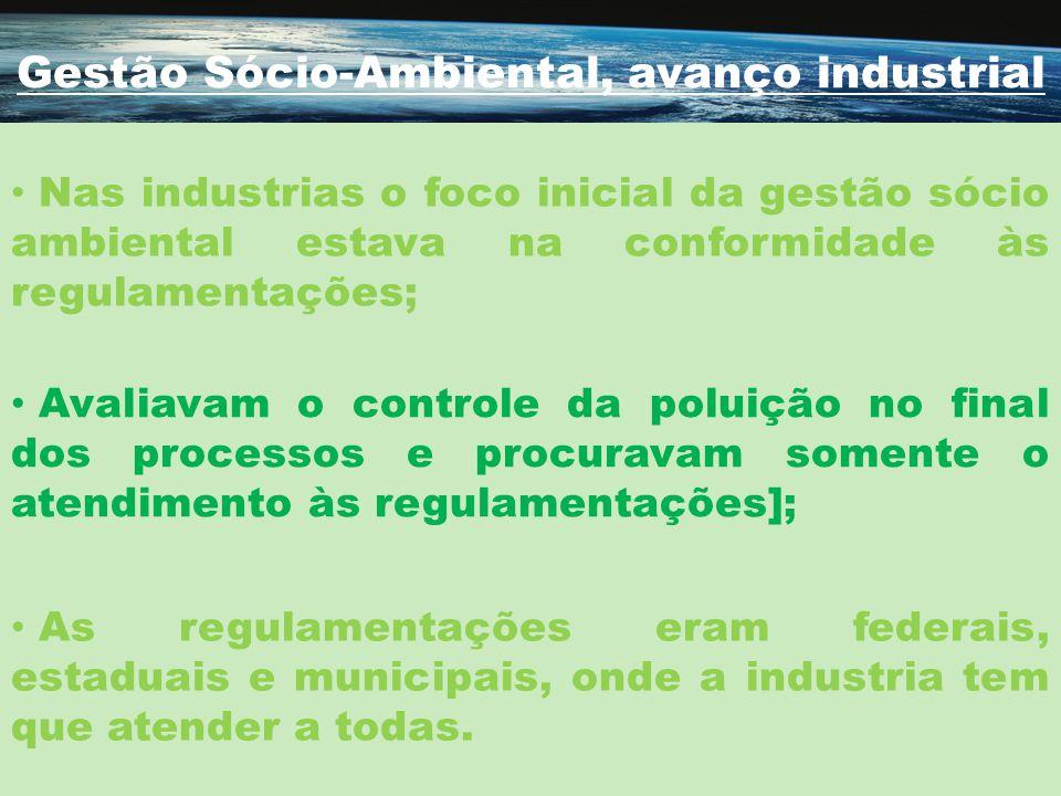 Gestão Sócio-Ambiental, avanço industrial Nas industrias o foco inicial da gestão sócio ambiental estava na conformidade às regulamentações; Avaliavam