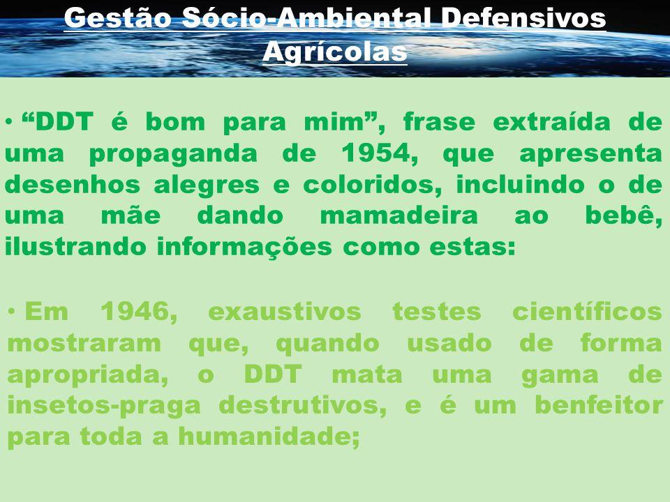 Gestão Sócio-Ambiental Defensivos Agrícolas DDT é bom para mim, frase extraída de uma propaganda de 1954, que apresenta desenhos alegres e coloridos,